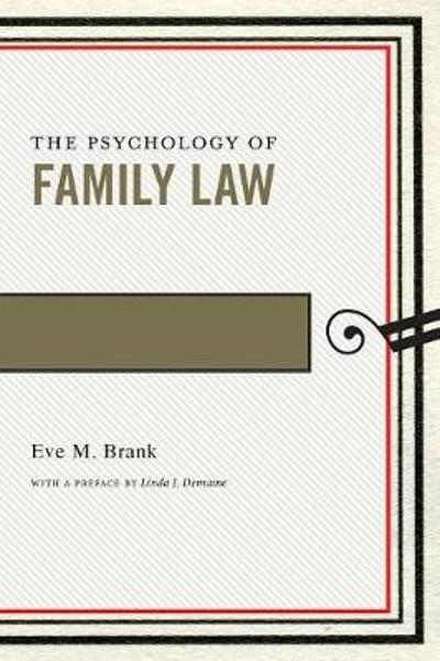 The Psychology of Family Law - Eve M. Brank