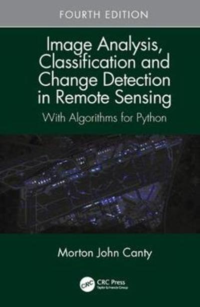 Image Analysis, Classification and Change Detection in Remote Sensing - Morton John Canty