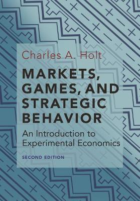 Markets, Games, and Strategic Behavior - Charles A. Holt