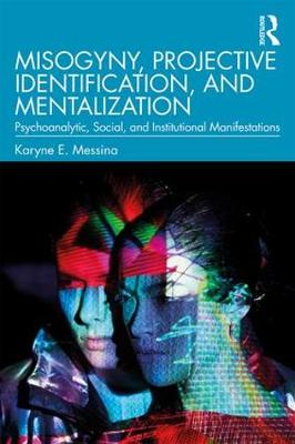 Misogyny, Projective Identification, and Mentalization - Karyne E. Messina