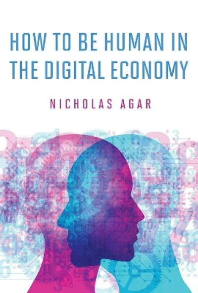 How to Be Human in the Digital Economy - Nicholas Agar
