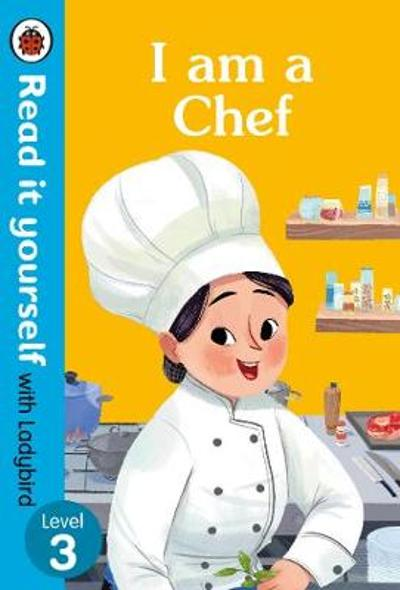 I am a Chef: Read it yourself with Ladybird Level 3 - Ladybird