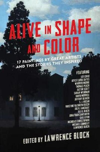 Alive in Shape and Color - 17 Paintings by Great Artists and the Stories They Inspired - Lawrence Block