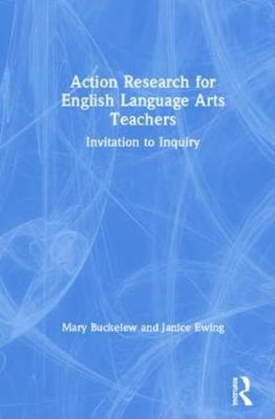 Action Research for English Language Arts Teachers - Mary Buckelew