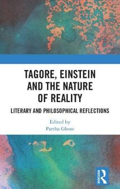 Tagore, Einstein and the Nature of Reality - Partha Ghose