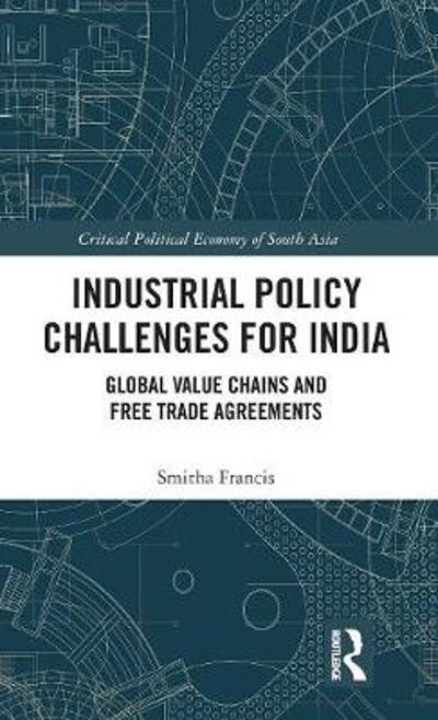 Industrial Policy Challenges for India - Smitha Francis