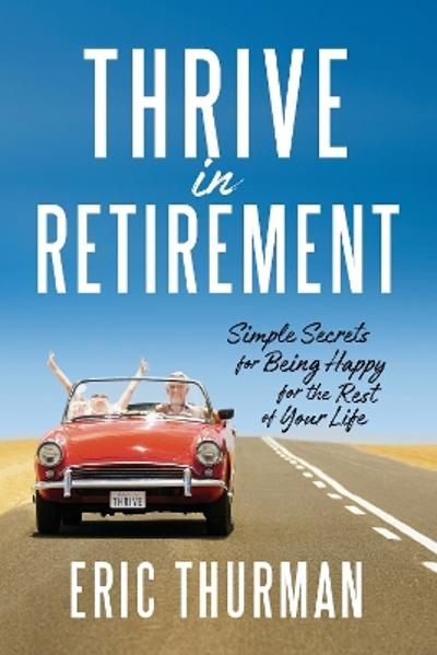 Thrive in Retirement - Eric Thurman
