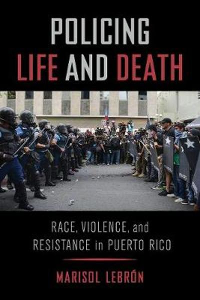 Policing Life and Death - Marisol LeBron