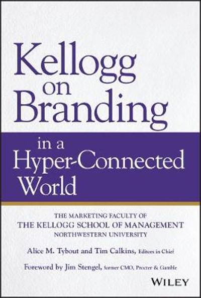 Kellogg on Branding in a Hyper-Connected World - Alice M. Tybout