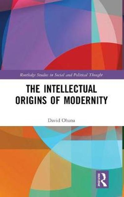 The Intellectual Origins of Modernity - David Ohana