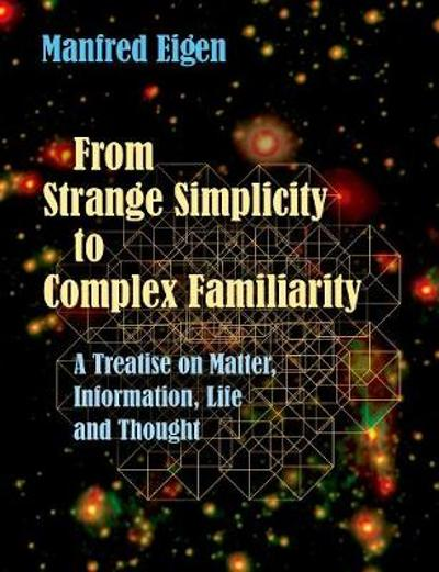 From Strange Simplicity to Complex Familiarity - Manfred Eigen
