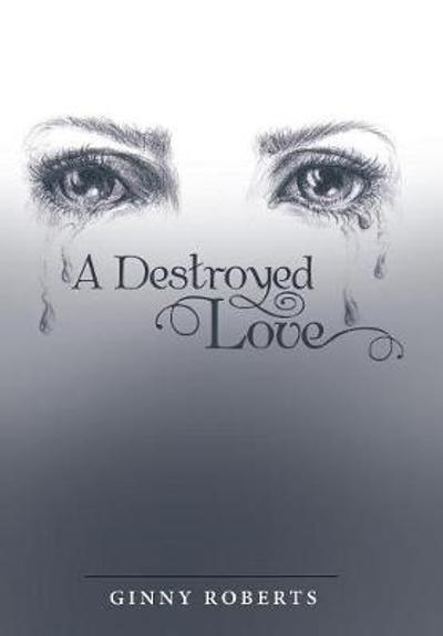A Destroyed Love - Ginny Roberts