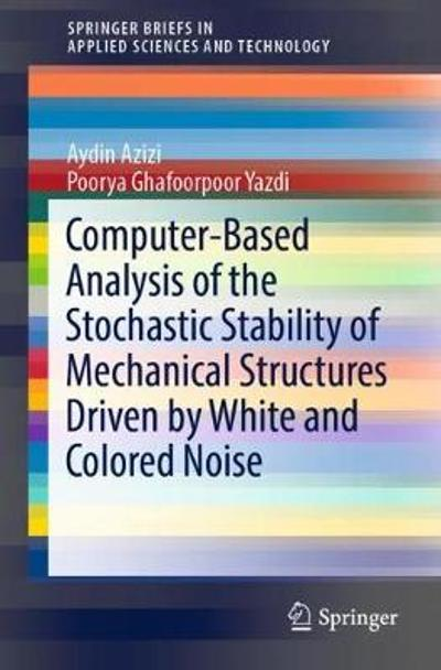 Computer-Based Analysis of the Stochastic Stability of Mechanical Structures Driven by White and Colored Noise - Aydin Azizi