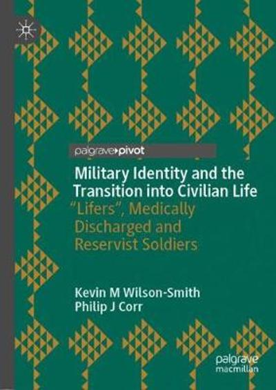Military Identity and the Transition into Civilian Life - Kevin M Wilson-Smith