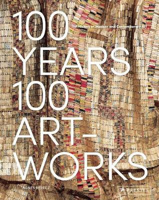 100 Years, 100 Artworks: A History of Modern and Contemporary Art - Agnes Berecz