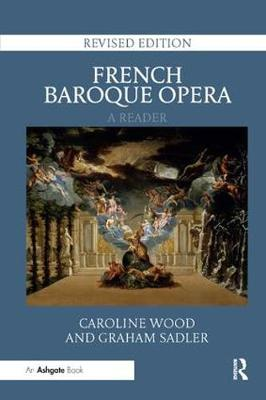 French Baroque Opera: A Reader - Caroline Wood