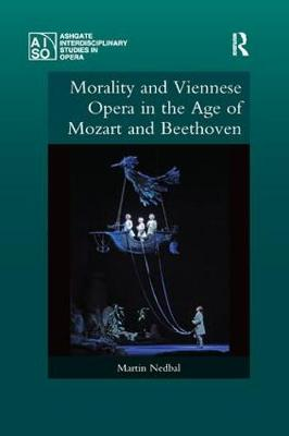 Morality and Viennese Opera in the Age of Mozart and Beethoven - Martin Nedbal