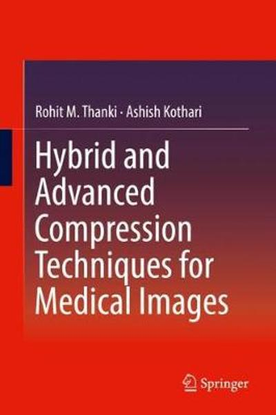 Hybrid and Advanced Compression Techniques for Medical Images - Rohit M. Thanki