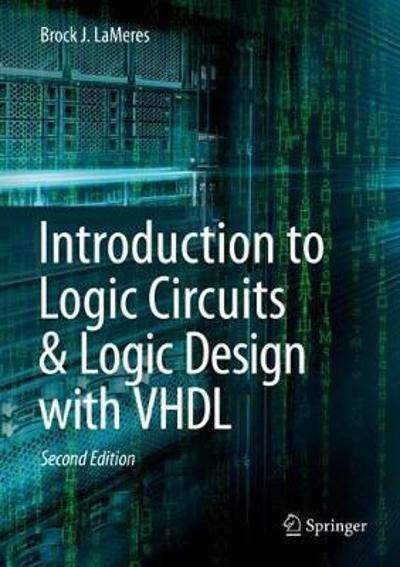Introduction to Logic Circuits & Logic Design with VHDL - Brock J. LaMeres