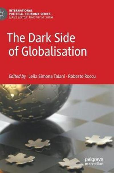 The Dark Side of Globalisation - Leila Simona Talani