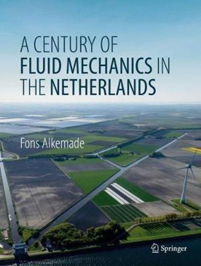 A Century of Fluid Mechanics in The Netherlands - Fons Alkemade