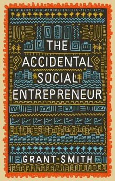The Accidental Social Entrepreneur - Grant Smith
