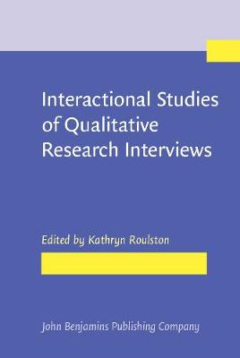 Interactional Studies of Qualitative Research Interviews - Kathryn Roulston