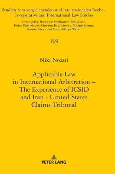 Applicable Law in International Arbitration - The Experience of ICSID and Iran-United States Claims Tribunal - Niki Nozari