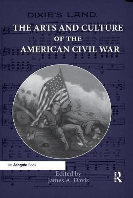 The Arts and Culture of the American Civil War - James A. Davis