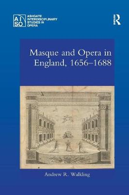 Masque and Opera in England, 1656-1688 - Andrew  R. Walkling