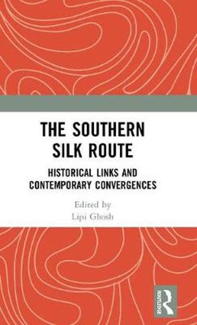 The Southern Silk Route - Lipi Ghosh