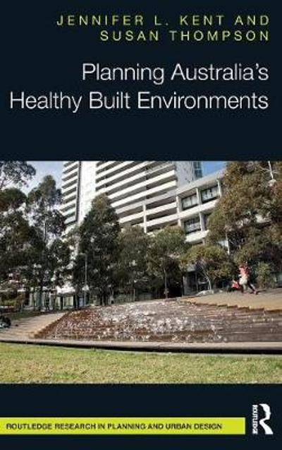 Planning Australia's Healthy Built Environments - Jennifer L. Kent