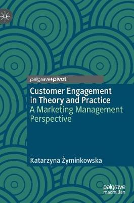 Customer Engagement in Theory and Practice - Katarzyna Zyminkowska