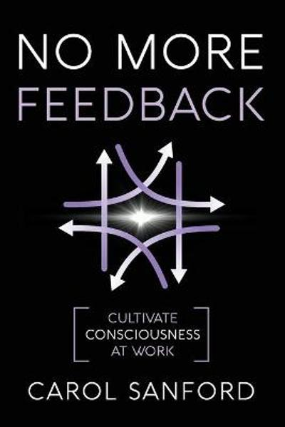 No More Feedback - Carol Sanford
