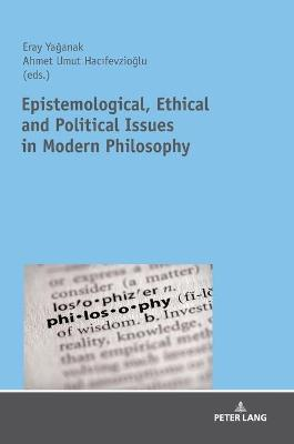 Epistemological, Ethical and Political Issues in Modern Philosophy - Eray Yaganak