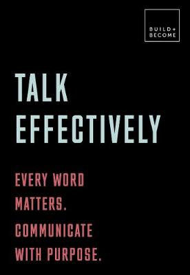 Talk Effectively: Every word matters. Communicate with purpose. - Elizabeth Stokoe