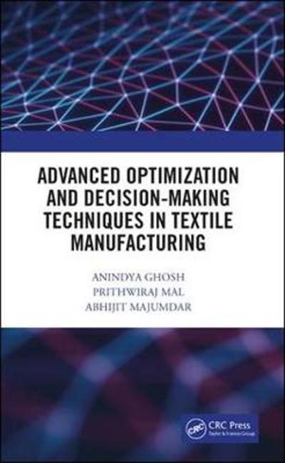 Advanced Optimization and Decision-Making Techniques in Textile Manufacturing - Anindya Ghosh