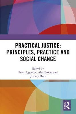 Practical Justice: Principles, Practice and Social Change - Peter Aggleton