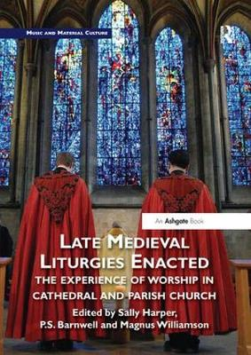 Late Medieval Liturgies Enacted - Sally Harper