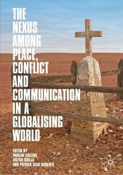 The Nexus among Place, Conflict and Communication in a Globalising World - Pauline Collins
