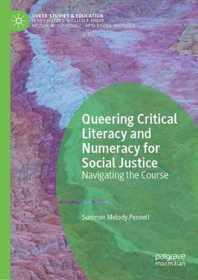 Queering Critical Literacy and Numeracy for Social Justice - Summer Melody Pennell
