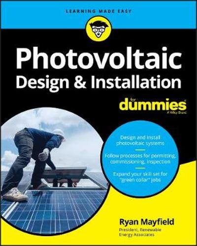 Photovoltaic Design and Installation For Dummies - Ryan Mayfield
