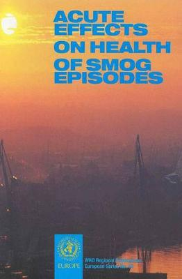 Acute Effects on Health of Smog Episodes - World Health Organization(WHO)