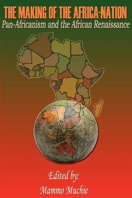 The Making of the Africa-Nation - Mammo, Muchie