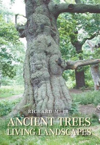 Ancient Trees, Living Landscapes - Richard Muir