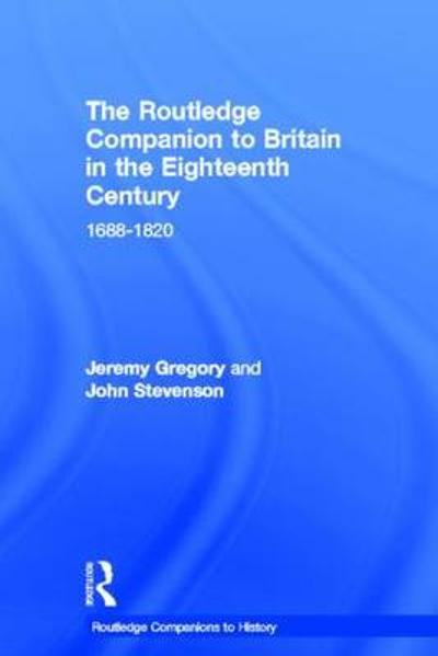 The Routledge Companion to Britain in the Eighteenth Century - John Stevenson