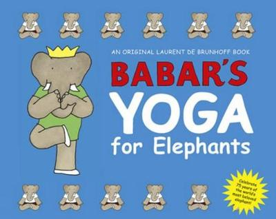 Babar's Yoga for Elephants (Small Edition) - Laurent de Brunhoff