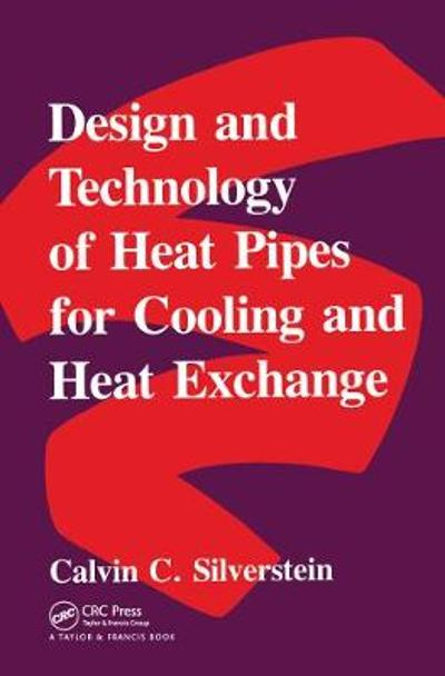 Design And Technology Of Heat Pipes For Cooling And Heat Exchange - Cal Silverstein