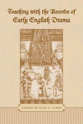 Teaching with the Records of Early English Drama - Elza C. Tiner