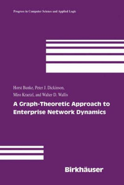 A Graph-Theoretic Approach to Enterprise Network Dynamics - Horst Bunke